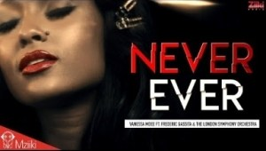 Video: Vanessa Mdee – Never Ever